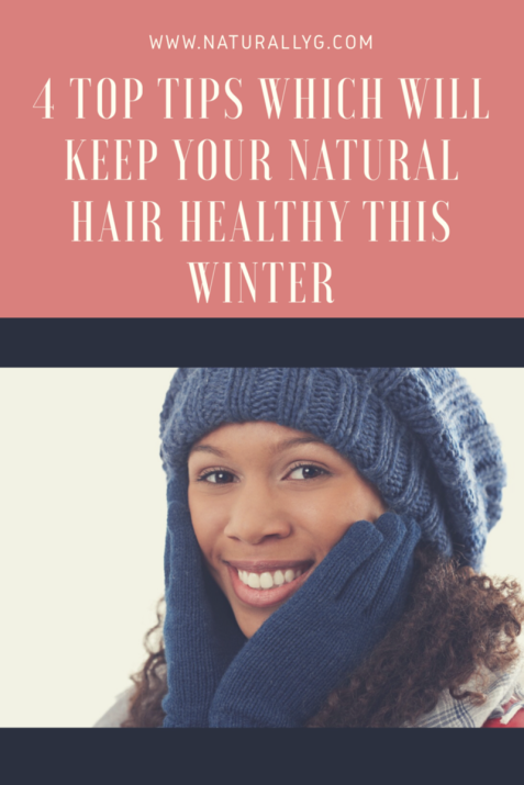 4 Top Tips which will keep your Natural Hair Healthy this Winter
